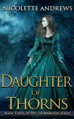 Thornwood: Daughter of Thorns (Thornwood, #3), nicolette andrews