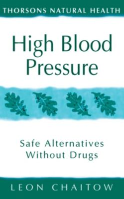 Thorsons: High Blood Pressure: Safe alternatives without drugs (Thorsons Natural Health), Leon Chaitow