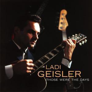 Those Were The Days, Ladi Geisler