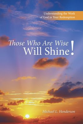 Those Who Are Wise Will Shine!, Michael L. Henderson