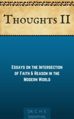 Thoughts II: Essays on the Intersection of Faith and Reason in the Modern World, Dr. C. H. E. Sadaphal