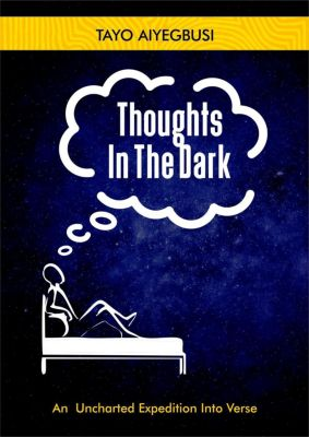 Thoughts In The Dark (An Uncharted Expedition Into Verse), tayo aiyegbusi