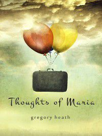 Thoughts of Maria, Gregory Heath