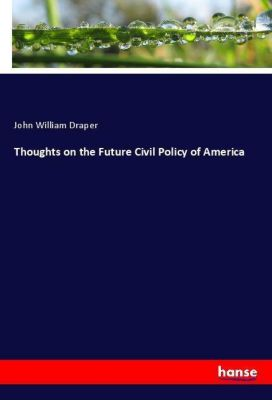 Thoughts on the Future Civil Policy of America, John William Draper