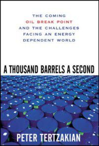 Thousand Barrels a Second: The Coming Oil Break Point and the Challenges Facing an Energy Dependent World, Peter Tertzakian