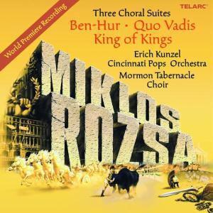Three Choral Suites-Ben Hur,Quo Vadis,King Of King, Erich Kunzel, Cincinnati Pops Orchestra
