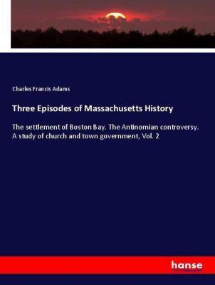 Three Episodes of Massachusetts History, Charles Francis Adams