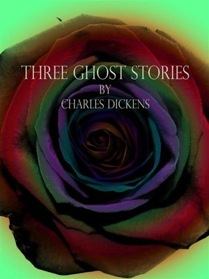 Three Ghost Stories, Charles Dickens