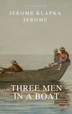 Three Men in a Boat (Active TOC, Free Audiobook) (A to Z Classics), A to Z Classics, Jerome K.Jerome