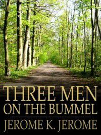 Three Men in a Boat: Three Men on the Bummel, Jerome K. Jerome