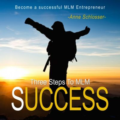Three Steps to Mlm Success - Become a Successful Mlm Entrepreneur