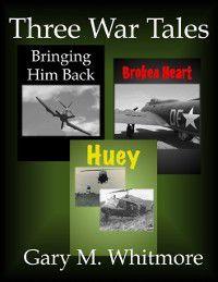 Three War Tales, Gary M Whitmore