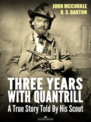 Three Years with Quantrill: A True Story Told By His Scout, John McCorkle, O. S. Barton