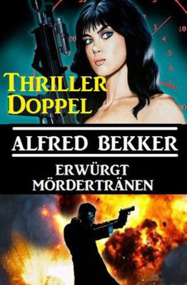 Thriller-Doppel: Erwürgt/Mördertränen, Alfred Bekker