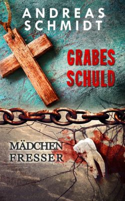 Thriller Doppelpack: Grabesschuld, Mädchenfresser, Andreas Schmidt
