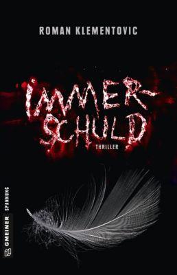 Thriller im GMEINER-Verlag: Immerschuld, Roman Klementovic