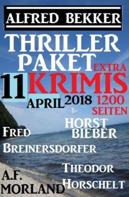 Thriller-Paket 11 Extra Krimis April 2018, Alfred Bekker, Fred Breinersdorfer, A. F. Morland, Horst Bieber, Theodor Horschelt