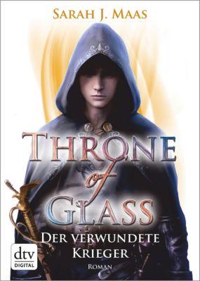 Throne of Glass 6 - Der verwundete Krieger, Sarah J. Maas