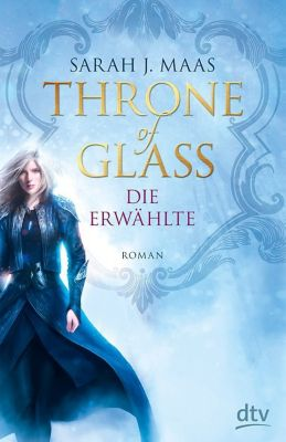 Throne of Glass Band 1: Die Erwählte, Sarah J. Maas