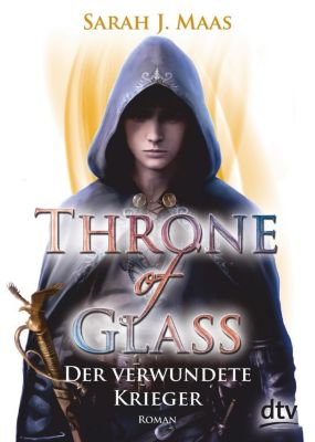 Throne of Glass - Der verwundete Krieger, Sarah J. Maas