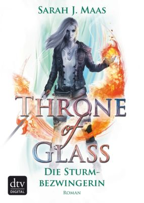 Throne of Glass: Throne of Glass 5 – Die Sturmbezwingerin, Sarah J. Maas