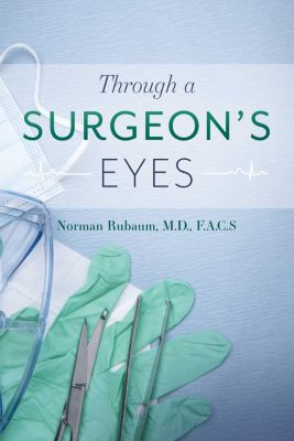 Through a Surgeon's Eyes, Norman Rubaum M.D. F.A.C.S