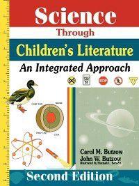 Through Children's Literature: Science Through Children's Literature, Carol Butzow, John Butzow