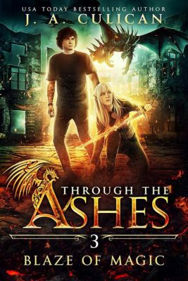 Through the Ashes: Blaze of Magic (Through the Ashes, #3), J.A. Culican