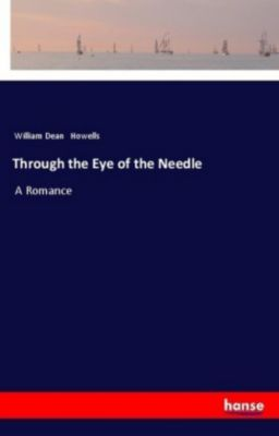 Through the Eye of the Needle, William Dean Howells