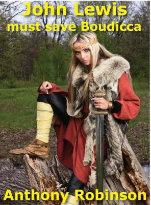 Through the Standing Stones Sagas: John Lewis must save Boudicca (Through the Standing Stones Sagas, #2), Anthony Robinson