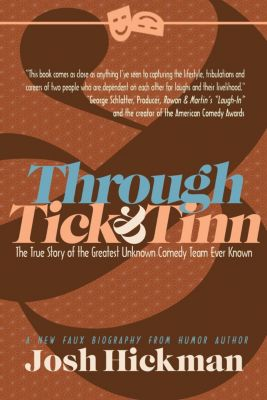 Through Tick & Tinn: The True Story Of The Greatest Unknown Comedy Team Ever Known, Josh Hickman