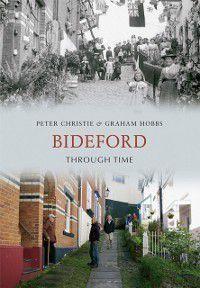 Through Time: Bideford Through Time, Peter Christie, Graham Hobbs