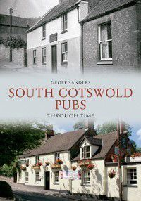 Through Time: South Cotswold Pubs Through Time, Geoff Sandles