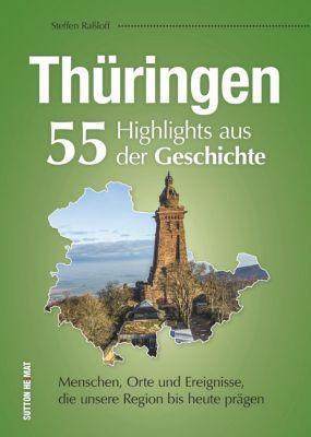 Thüringen. 55 Highlights aus der Geschichte, Steffen Raßloff