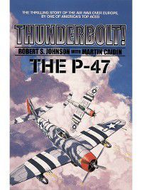 Thunderbolt:  The P-47, Martin Caidin, Robert S. Johnson