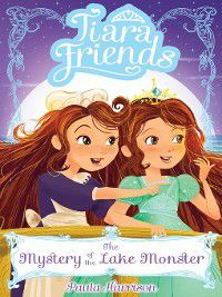 Tiara Friends: The Mystery of the Lake Monster, Paula Harrison
