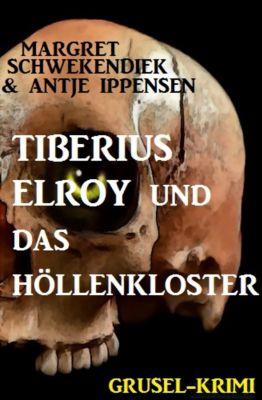 Tiberius Elroy  und das Höllenkloster, Antje Ippensen, Margret Schwekendiek