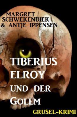 Tiberius Elroy und der Golem, Antje Ippensen, Margret Schwekendiek