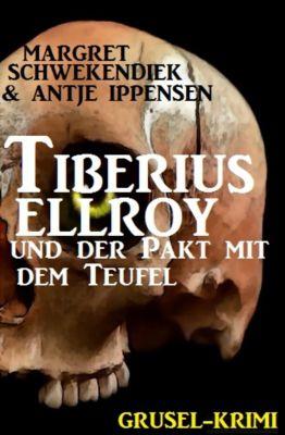 Tiberius Elroy und der Pakt mit dem Teufel, Antje Ippensen, Margret Schwekendiek