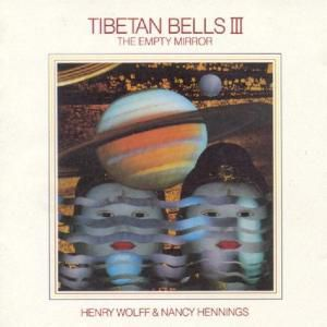 Tibetan Bells Iii/The Empty Mirror, Henry & Hennings,Nancy Wolff