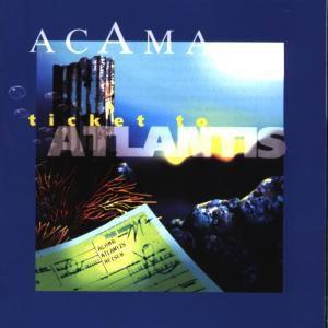 Ticket To Atlantis, Acama