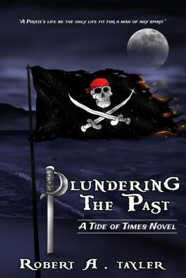 Tide of Times: Plundering the Past (Tide of Times, #1), Robert A. Tayler