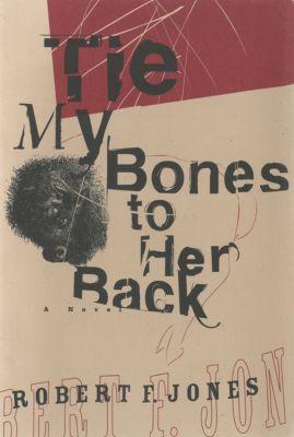 Tie My Bones to Her Back, Robert F. Jones