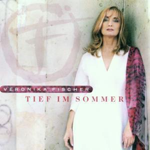 Tief im Sommer, Veronika Fischer