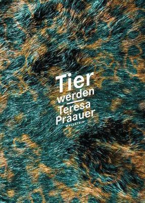 Tier werden, Teresa Präauer