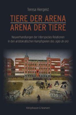 Tiere der Arena - Arena der Tiere - Teresa Hiergeist  