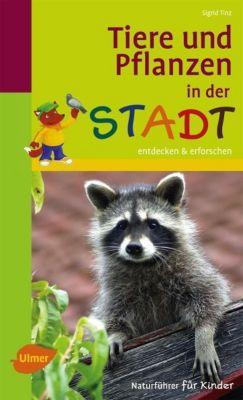 Tiere und Pflanzen in der Stadt - Sigrid Tinz |