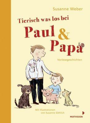Tierisch was los bei Paul & Papa, Susanne Weber