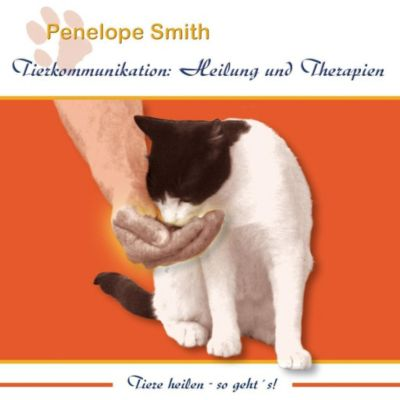 Tierkommunikation: Heilung und Therapien, 2 Audio-CDs, Penelope Smith