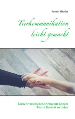 Tierkommunikation leicht gemacht, Kerstin Häusler